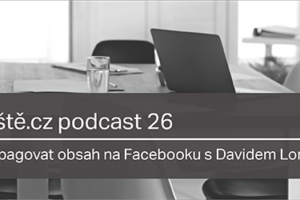 Jak Propagovat Obsah Na Facebooku S Davidem Lorinczem – Včeliště.cz Podcast 26