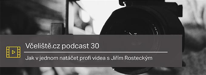 Jak V Jednom Natáčet Profi Videa S Jiřím Rosteckým – Včeliště.cz Podcast 30