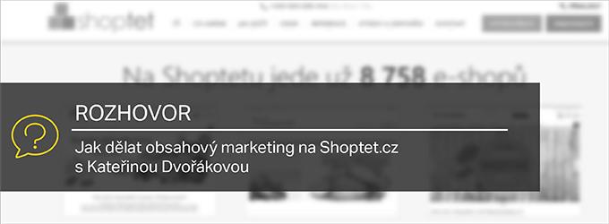Jak Dělat Obsahový Marketing Na Shoptet.cz – Rozhovor SKateřinou Dvořákovou