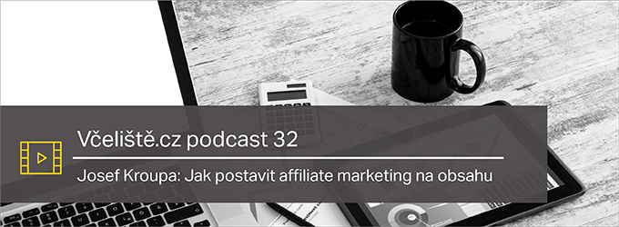 Josef Kroupa: Jak Postavit Affiliate Marketing Na Obsahu  – Včeliště.cz Podcast 32