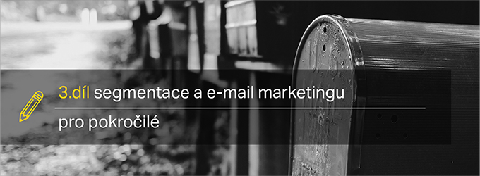 Segmentace E Mail Marketingu 3. Díl