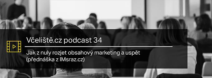 Jak Z Nuly Rozjet Obsahový Marketing A Uspět (přednáška Z IMsraz.cz) – Včeliště.cz Podcast 34