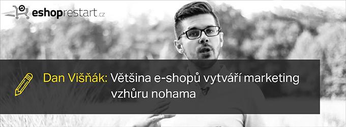 Dan Višňák: Většina E-shopů Vytváří Marketing Vzhůru Nohama