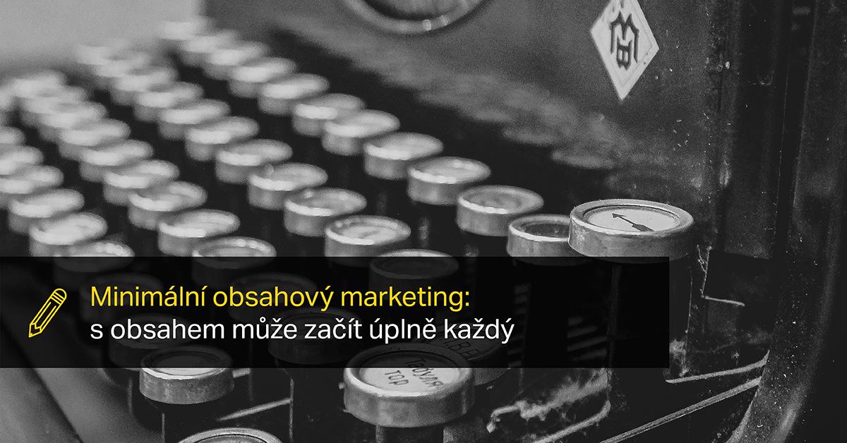 Minimální Obsahový Marketing: S Obsahem Může Začít úplně Každý