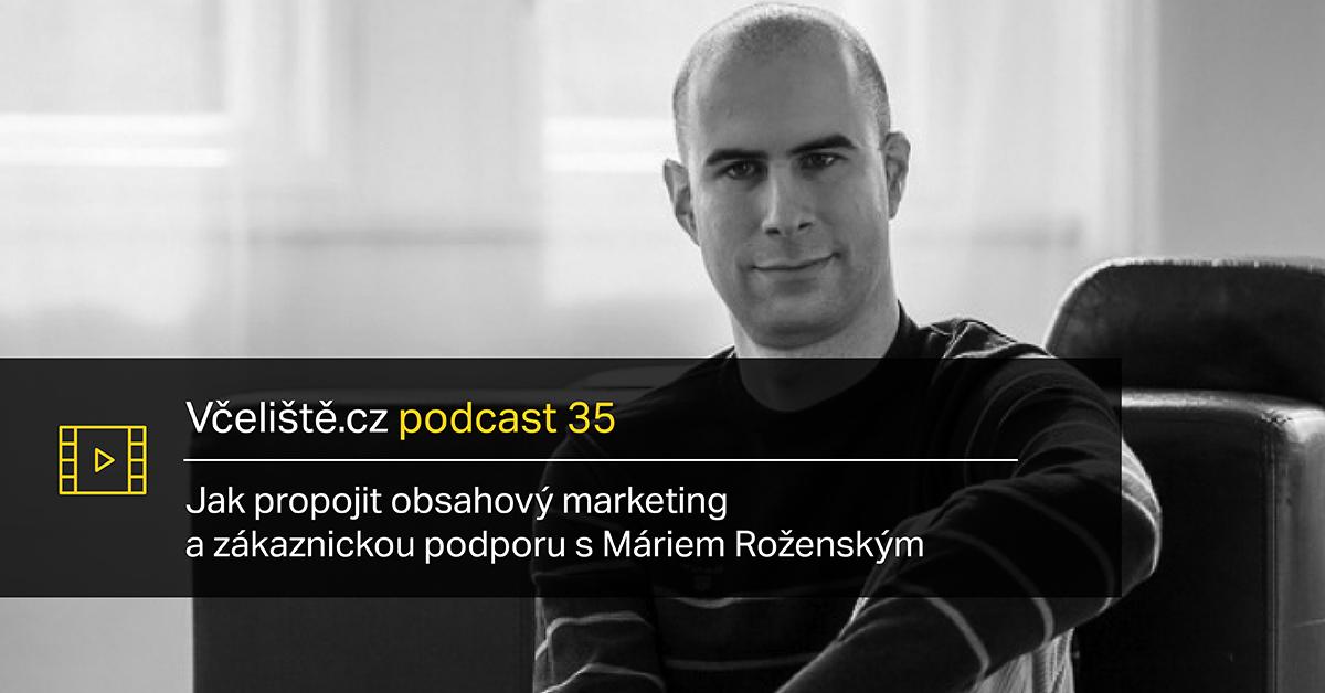 Mário Roženský: Jak Propojit Obsahový Marketing A Zákaznickou Podporu – Včeliště Podcast 35