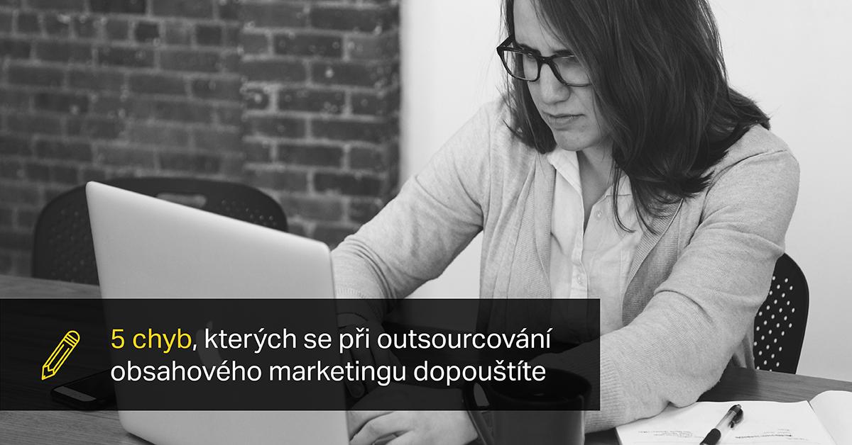 5 Chyb, Kterých Se Při Outsourcování Obsahového Marketingu Dopouštíte