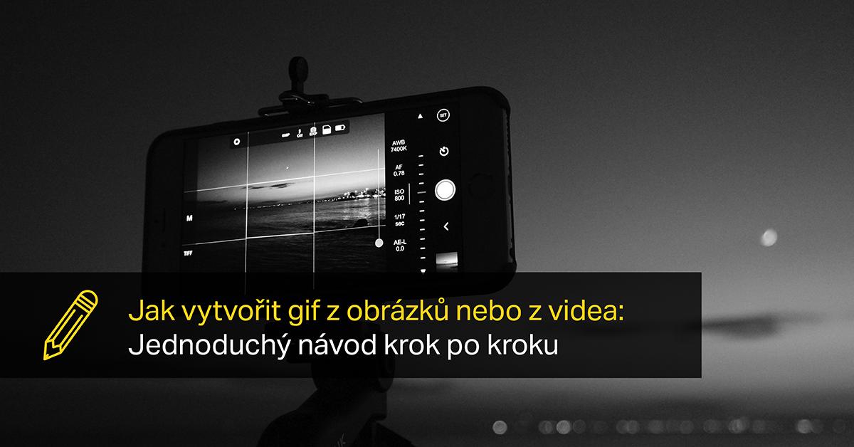 Jak Vytvořit Gif Z Obrázků Nebo Z Videa: Jednoduchý Návod Krok Po Kroku