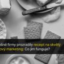 4 úspěšné Firmy Prozradily Recept Na Skvělý Obsahový Marketing: Co Jim Funguje?