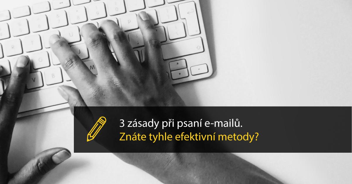 3 Zásady Pro Psaní E-mailů, S Nimiž Budete Efektivnější.