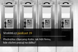 Přednáška Z Barcamp Kolín: Jak řídit Firmu, Kde Všichni Pracují Na Dálku? – Včeliště Podcast 39