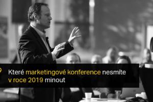 Které Marketingové Konference Nesmíte V Roce 2019 Minout?