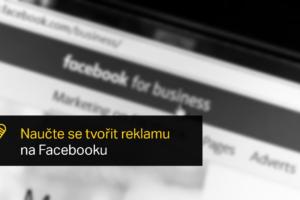 Naučte Se Tvořit Reklamu Na Facebooku – Propagace Příspěvků