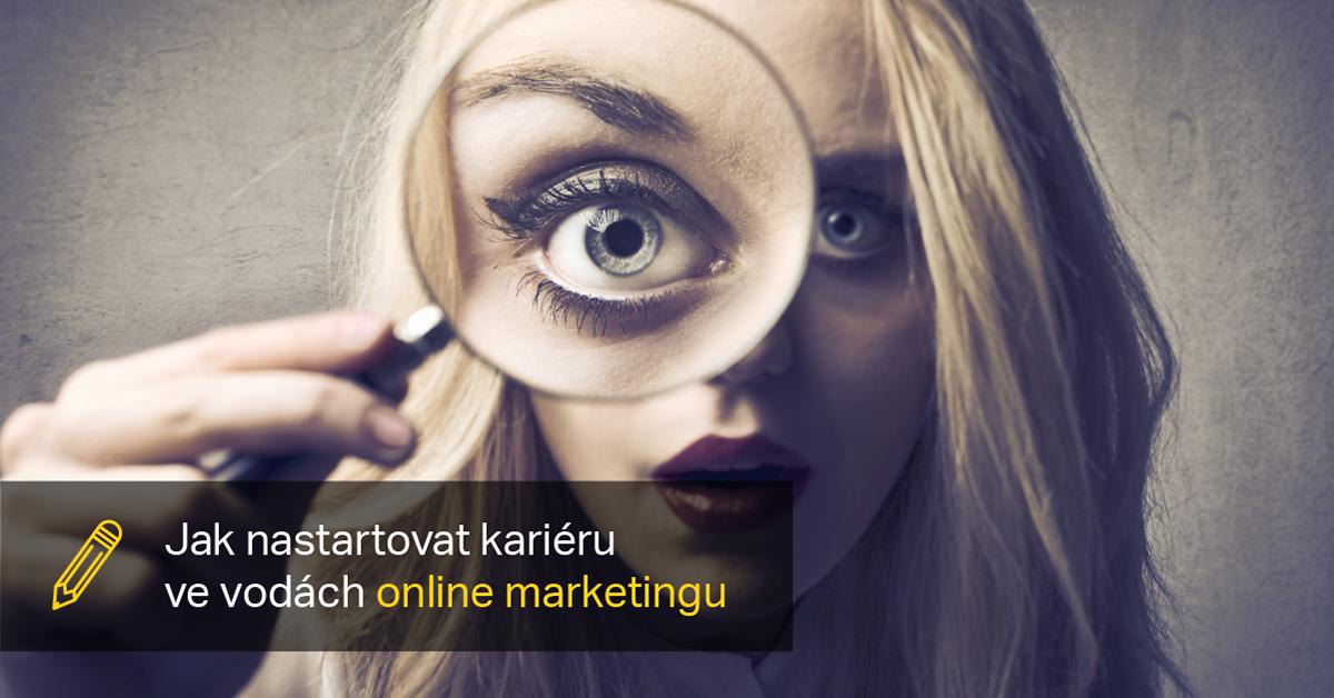 Jak Nastartovat Kariéru Ve Vodách Online Marketingu