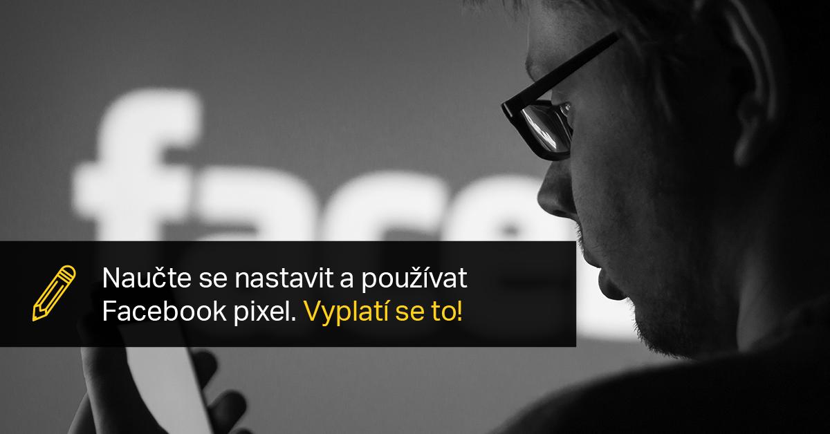 Naučte Se Nastavit A Používat Facebook Pixel. Vyplatí Se To!