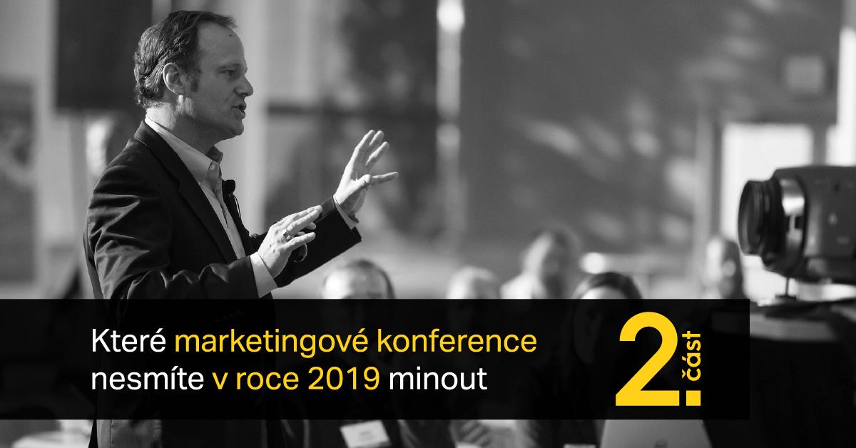 Které Marketingové Konference Nesmíte V Roce 2019 Minout – II. část