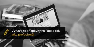 Vytvářejte Příspěvky Na Facebook Jako Profesionál