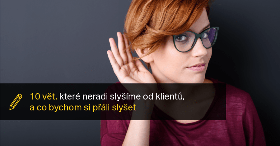 10 Vět, Které Neradi Slyšíme Od Klientů – A Co Bychom Si Přáli Slyšet