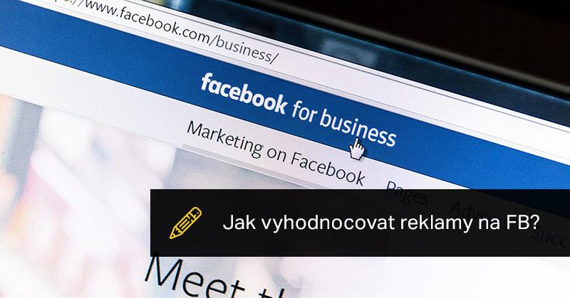 Jak Vyhodnocovat Reklamy Na Facebooku.