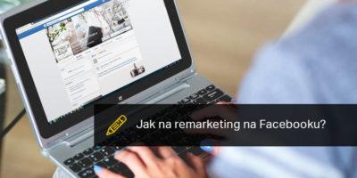 Jak Na Remarketing Na Facebooku