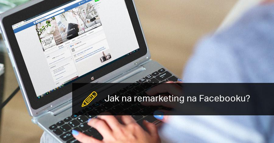 Jak Na Remarketing Na Facebooku?