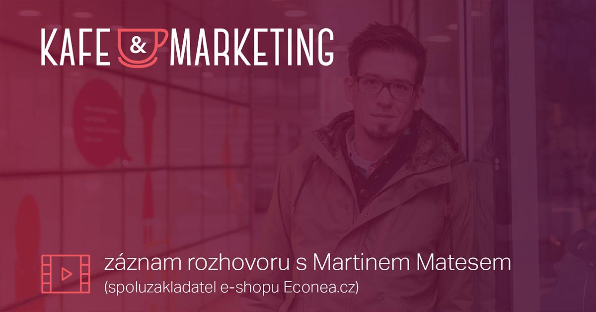 Kafe a marketing s Martinem Matesem.