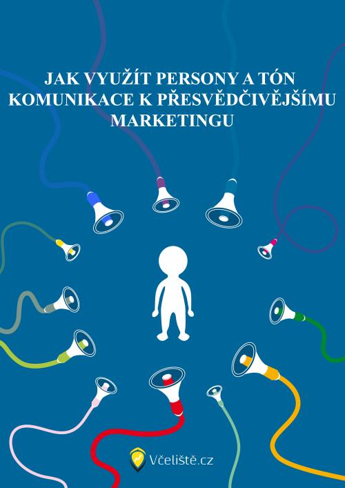 Jak vyuzit persony a ton komunikace k presvedcivejmu marketingu