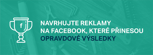 Navrhujte Reklamy Na Facebook, Které Přinesou Opravdové Výsledky